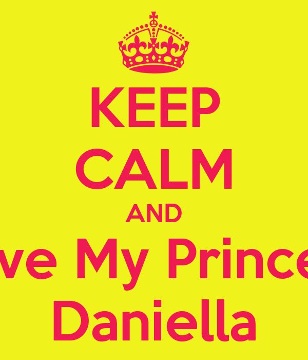 KEEP CALM AND Love My Princess Daniella