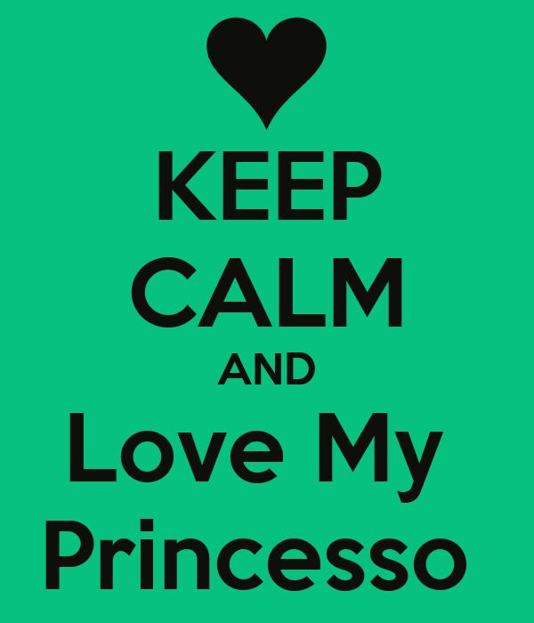 KEEP CALM AND Love My  Princesso