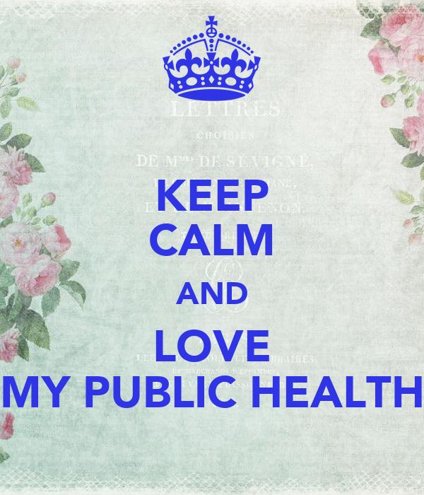 KEEP CALM AND LOVE MY PUBLIC HEALTH