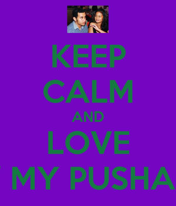 "KEEP CALM AND LOVE "" MY PUSHA"""