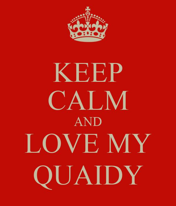 KEEP CALM AND LOVE MY QUAIDY