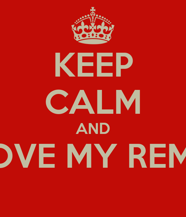 KEEP CALM AND LOVE MY REMY