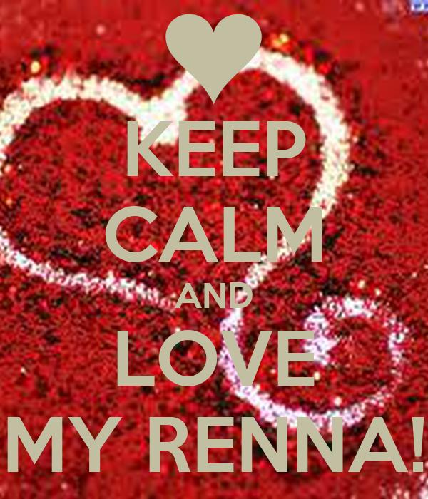 KEEP CALM AND LOVE MY RENNA!