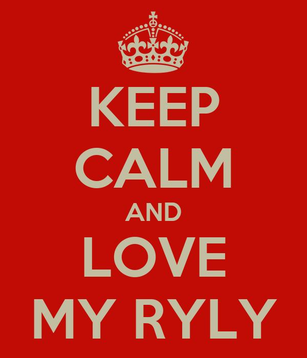 KEEP CALM AND LOVE MY RYLY