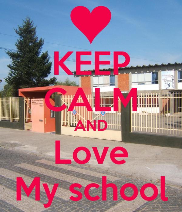 KEEP CALM AND Love My school