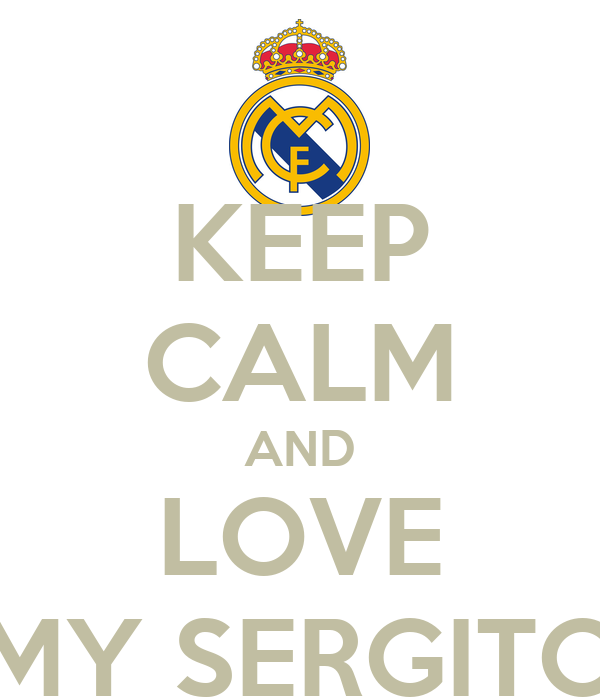 KEEP CALM AND LOVE MY SERGITO