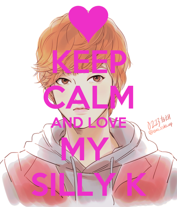 KEEP CALM AND LOVE MY  SILLY K