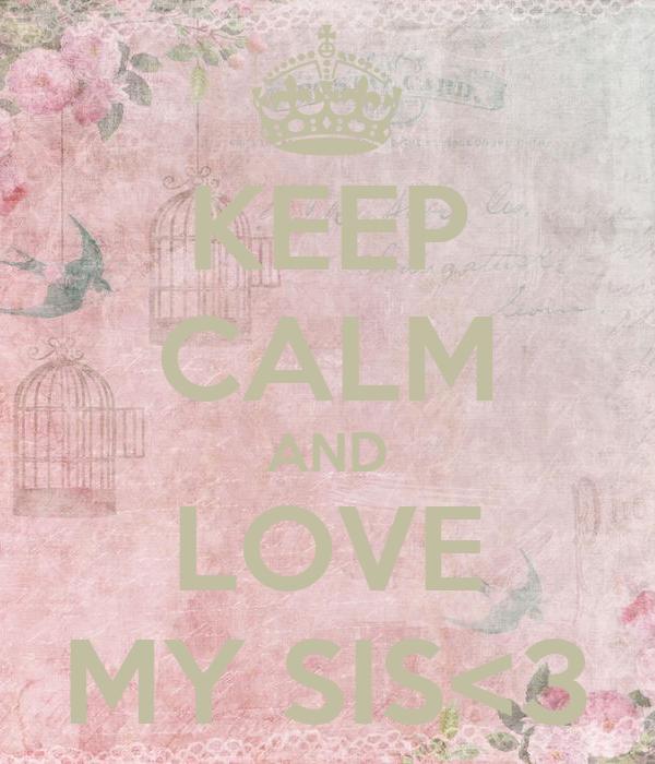 KEEP CALM AND LOVE MY SIS<3