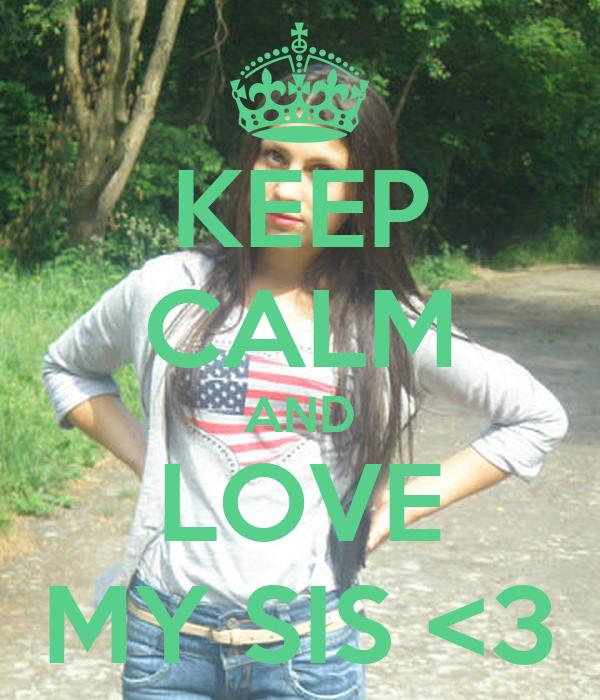 KEEP CALM AND LOVE MY SIS <3