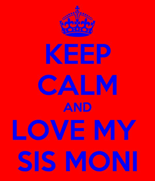 KEEP CALM AND LOVE MY  SIS MONI