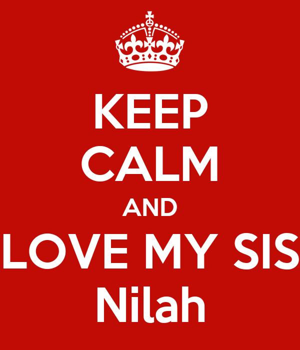 KEEP CALM AND LOVE MY SIS Nilah