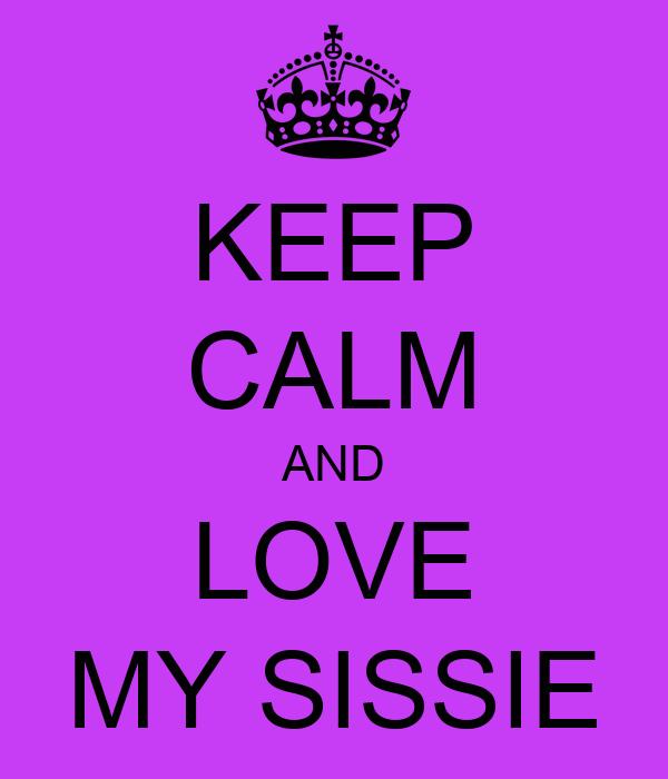 KEEP CALM AND LOVE MY SISSIE