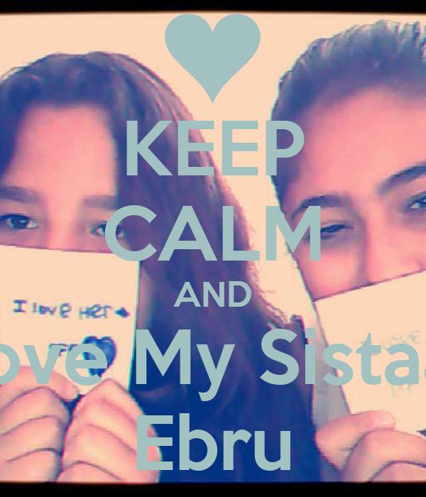 KEEP CALM AND Love My Sistaar Ebru