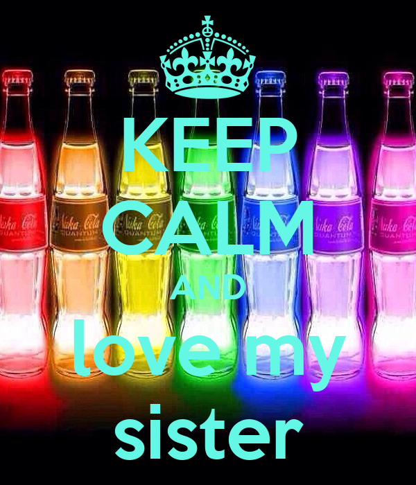 KEEP CALM AND love my sister