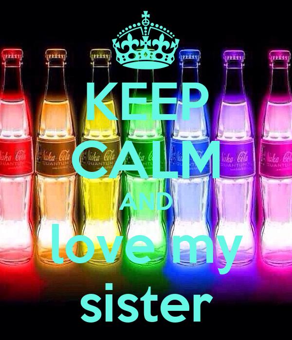 KEEP CALM AND love my sister