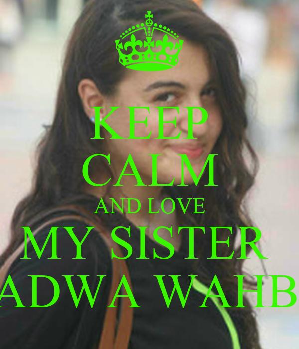 KEEP CALM AND LOVE MY SISTER  FADWA WAHBA