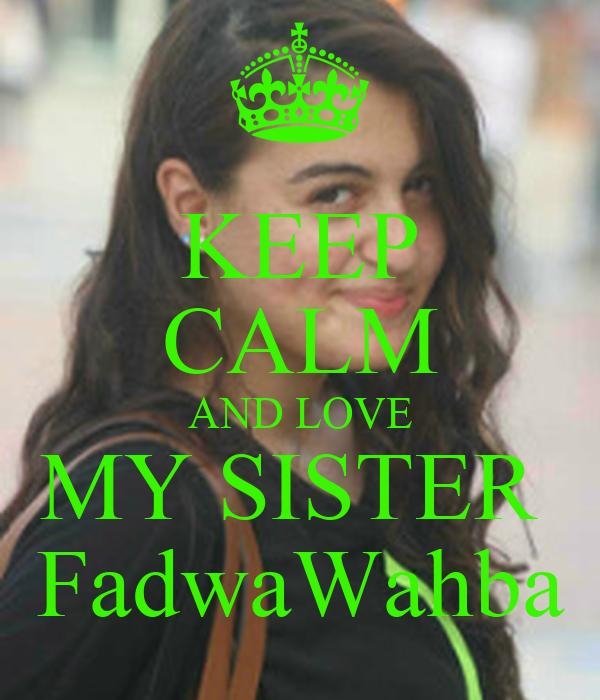 KEEP CALM AND LOVE MY SISTER  FadwaWahba