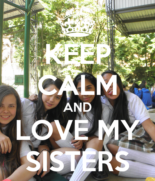 KEEP CALM AND LOVE MY SISTERS