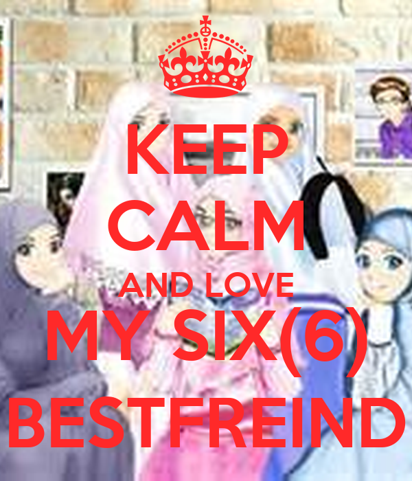 KEEP CALM AND LOVE MY SIX(6) BESTFREIND
