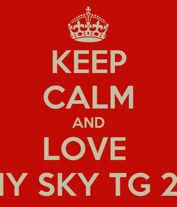 KEEP CALM AND LOVE  MY SKY TG 24