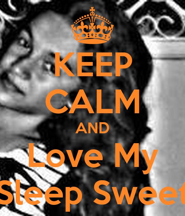 KEEP CALM AND Love My Sleep Sweet
