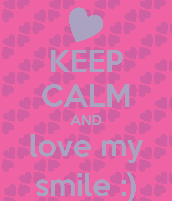 KEEP CALM AND love my smile :)