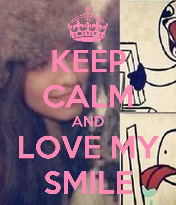 KEEP CALM AND LOVE MY SMILE