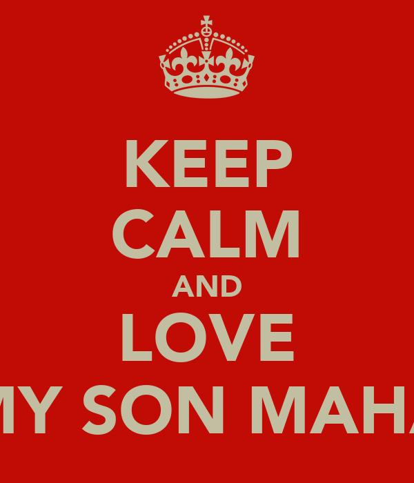 KEEP CALM AND LOVE MY SON MAHA