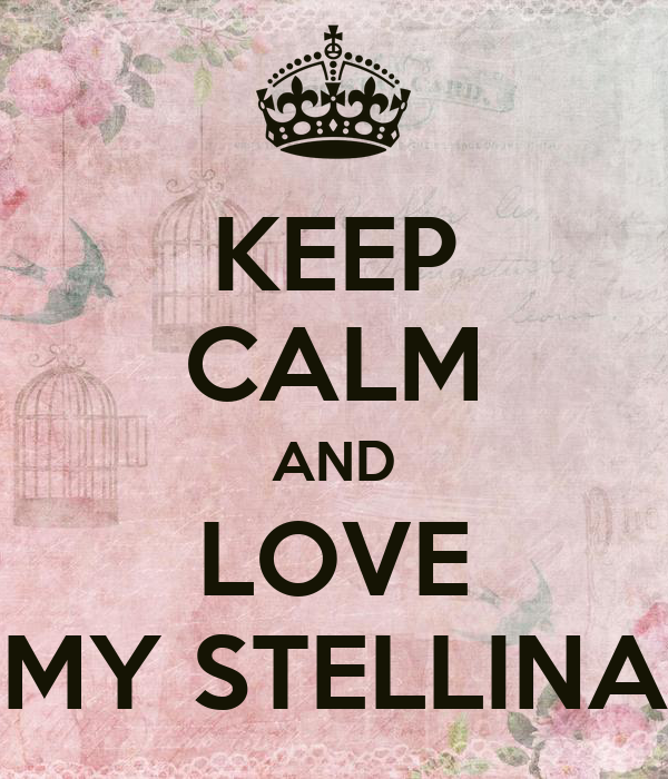 KEEP CALM AND LOVE MY STELLINA