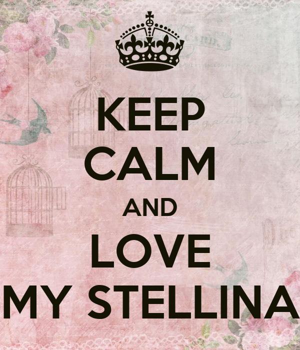 KEEP CALM AND LOVE MY STELLINA