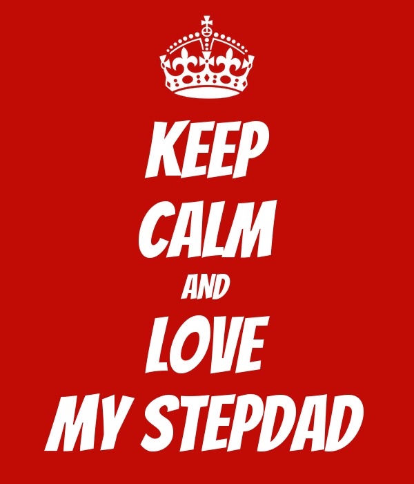 KEEP CALM AND LOVE MY STEPDAD
