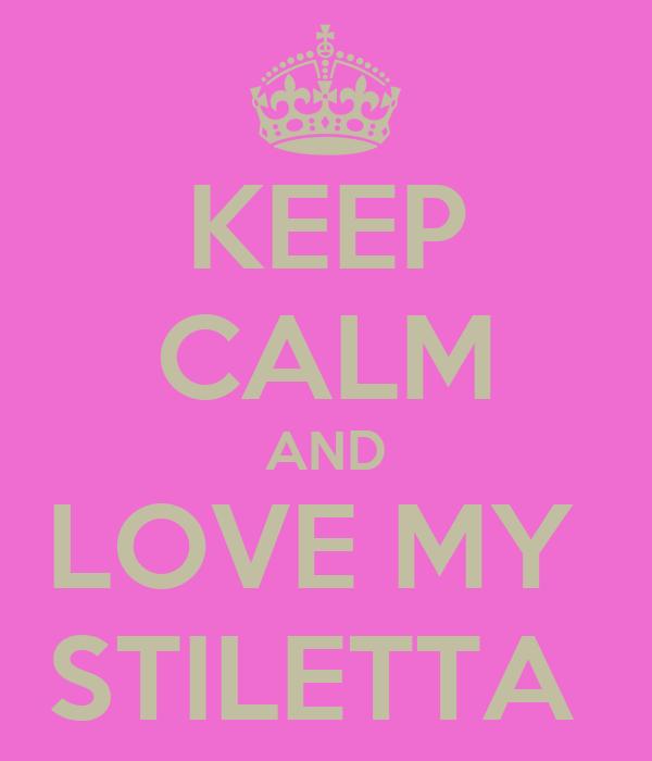 KEEP CALM AND LOVE MY  STILETTA