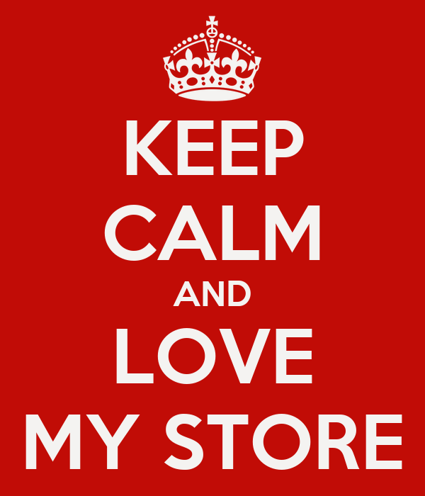 KEEP CALM AND LOVE MY STORE