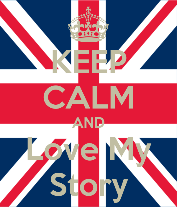 KEEP CALM AND Love My Story