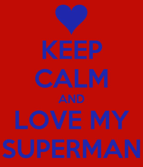KEEP CALM AND LOVE MY SUPERMAN