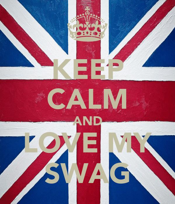 KEEP CALM AND LOVE MY SWAG
