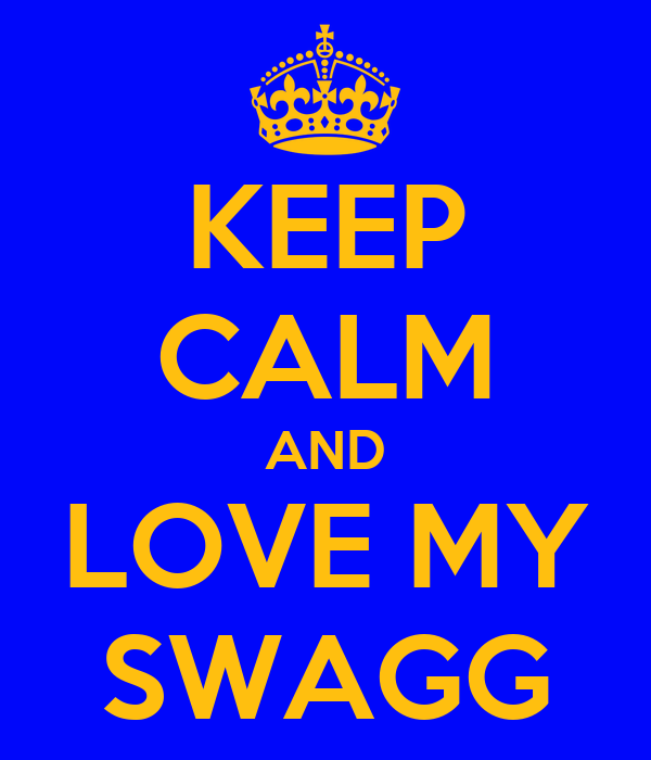 KEEP CALM AND LOVE MY SWAGG