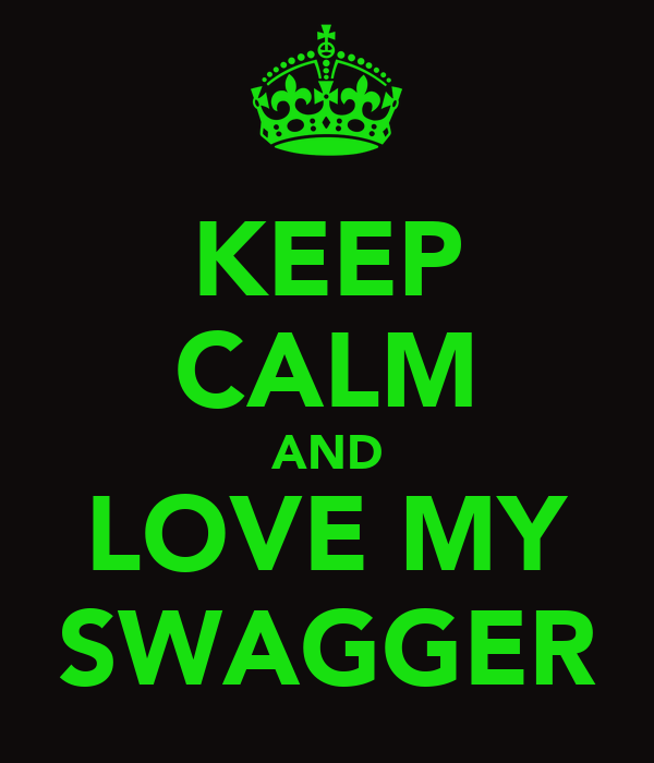 KEEP CALM AND LOVE MY SWAGGER