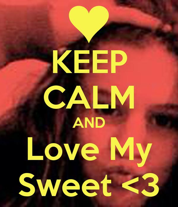 KEEP CALM AND Love My Sweet <3