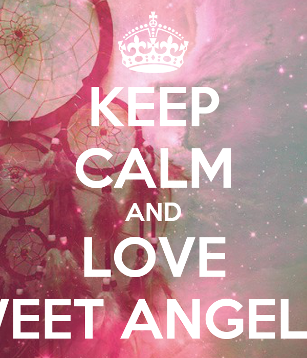 KEEP CALM AND LOVE MY SWEET ANGEL LUISA