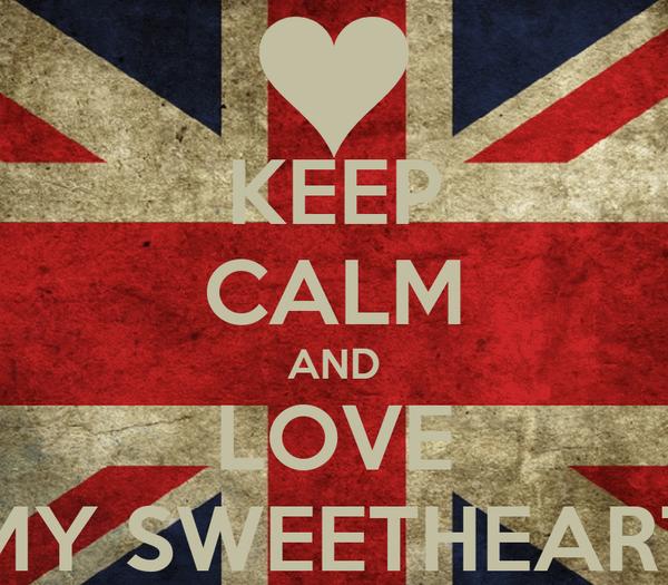 KEEP CALM AND LOVE MY SWEETHEART