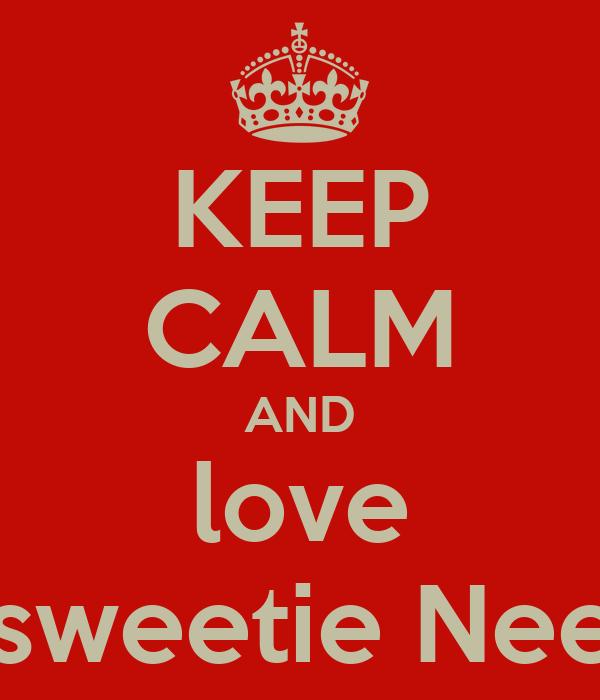KEEP CALM AND love my sweetie Neelan!