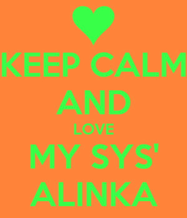 KEEP CALM AND LOVE MY SYS' ALINKA