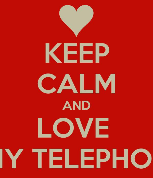 KEEP CALM AND LOVE  MY TELEPHON