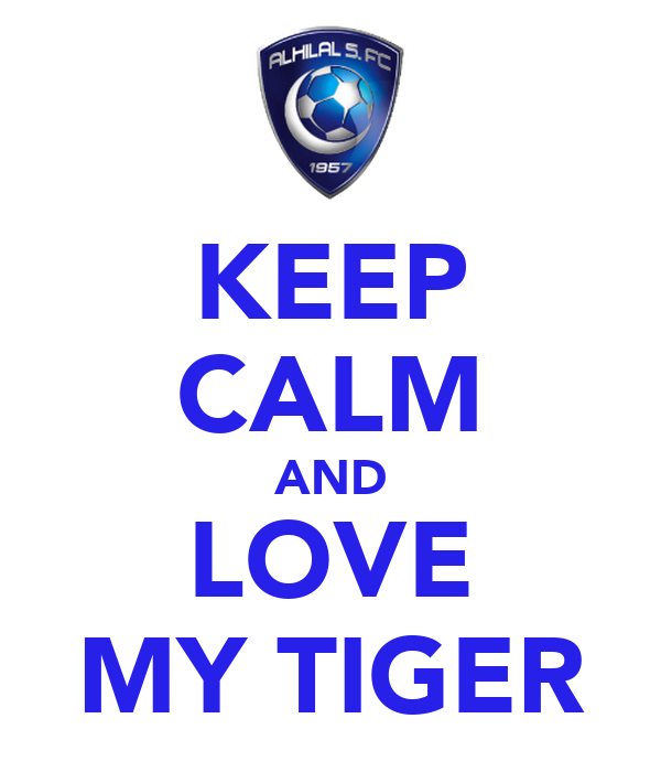 KEEP CALM AND LOVE MY TIGER