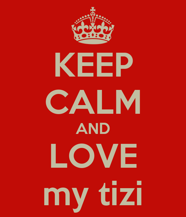 KEEP CALM AND LOVE my tizi