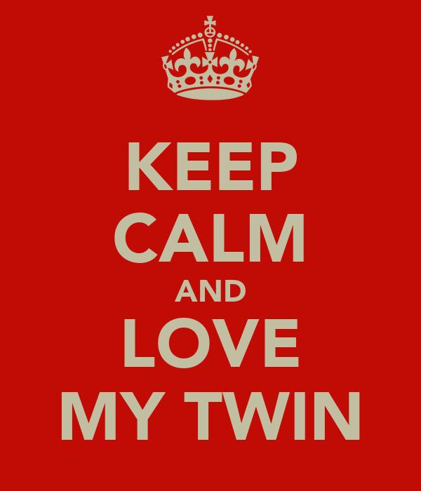 KEEP CALM AND LOVE MY TWIN