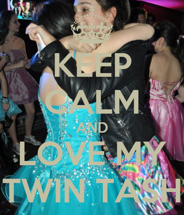 KEEP CALM AND LOVE MY TWIN TASH