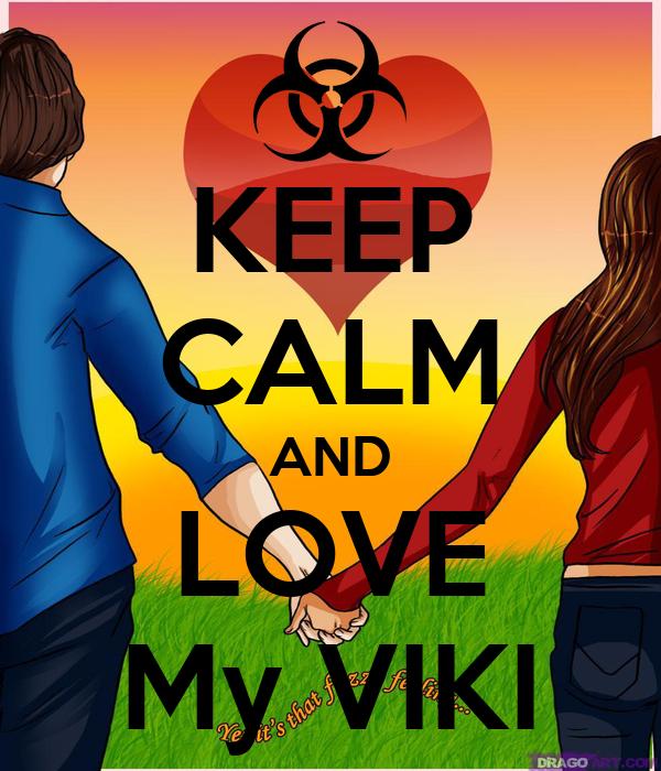 KEEP CALM AND LOVE My VIKI