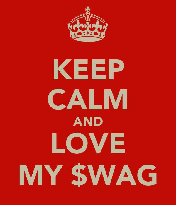 KEEP CALM AND LOVE MY $WAG